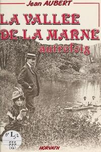 Jean Aubert - La vallée de la Marne autrefois.