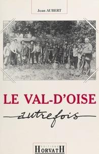 Jean Aubert - Le Val-d'Oise autrefois.