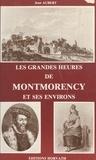 Jean Aubert - Les grandes heures de Montmorency et ses environs.
