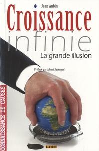 Jean Aubin - Croissance infinie - La grande illusion.