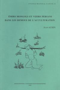Jean Aubin - Emirs mongols et vizirs persans dans les remous de l'acculturation.
