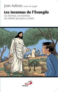 Jean Aubrun - Les inconnus de l'Evangile.