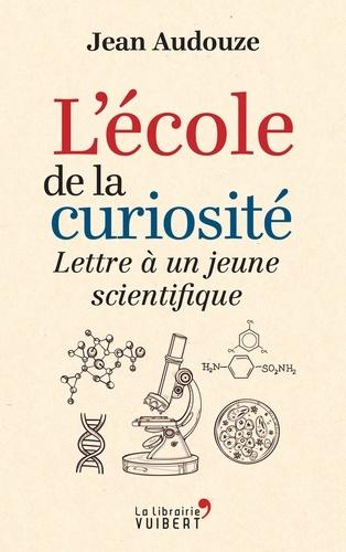 L'école de la curiosité. Lettre à un jeune scientifique