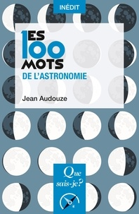Jean Audouze - Les 100 mots de l'astronomie.