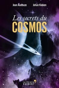 Jean Audouze et Johan Kieken - Les secrets du Cosmos.