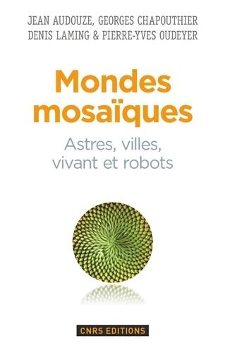 Mondes mosaïques. Astres, villes, vivant et robots