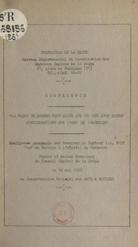 La façon de donner vaut mieux que ce que l'on donne, considérations sur l'art de prescrire. Conférence prononcée par le Dr J. A. Huet, chef de service de l'hôpital de Nanterre, le 12 mai 1959 au Conservatoire national des arts et métiers