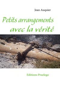 Jean Auquier - Petits arrangements avec la vérité.