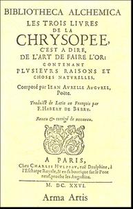 Jean-Aurelle Augurelle - Les trois livres de la Chrysopée, c'est à dire de l'art de faire l'or - Contenant plusieurs raisons et choses naturelles.