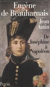 Jean Autin - Eugène de Beauharnais - De Joséphine à Napoléon.