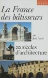 Jean Autin - La France des bâtisseurs - 20 siècles d'architecture.