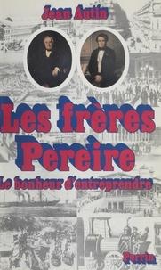 Jean Autin - Les Frères Pereire - Le bonheur d'entreprendre.