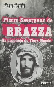 Jean Autin - Pierre Savorgnan de Brazza - Un prophète du Tiers monde.