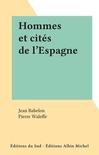 Jean Babelon et Pierre Waleffe - Hommes et cités de l'Espagne.