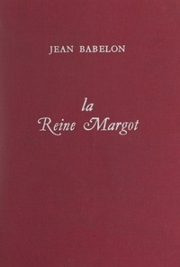 Jean Babelon - La reine Margot.