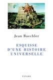 Jean Baechler - Esquisse d'une histoire universelle.