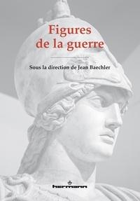 Jean Baechler - Figures de la guerre.
