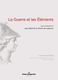 Jean Baechler et Jérôme de Lespinois - La guerre et les éléments.