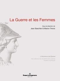Jean Baechler et Marion Trévisi - La guerre et les femmes.