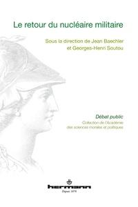 Jean Baechler et Georges-Henri Soutou - Le retour du nucléaire militaire.