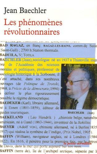 Jean Baechler - Les phénomènes révolutionnaires.