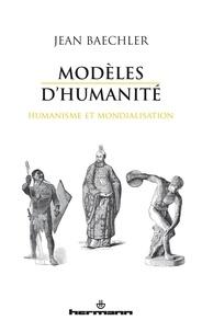 Jean Baechler - Modèles d'humanité - Humanisme et mondialisation.