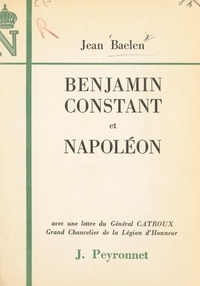 Jean Baelen et Georges Catroux - Benjamin Constant et Napoléon.