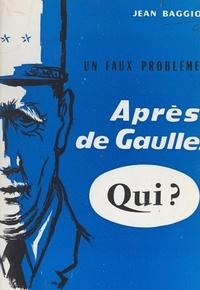Jean Baggio - Un faux problème : après de Gaulle... qui ?.