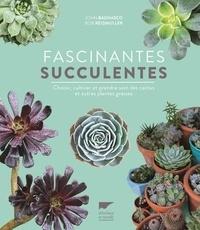 Jean Bagnasco et Bob Reidmuller - Fascinantes succulentes - Choisir, cultiver et prendre soin des cactus et autres plantes grasses.