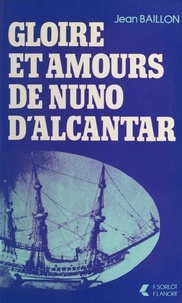 Jean Baillon - Gloire et amours de Nuno d'Alcantar.