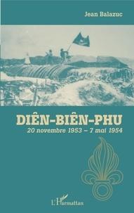Jean Balazuc - Diên-Biên-Phu - 20 novembre 1953 - 7 mai 1954.