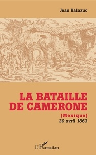 Jean Balazuc - La bataille de Camerone (Mexique) - 30 avril 1863.