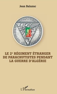 Jean Balazuc - Le 2e Régiment Etranger de Parachutistes pendant la guerre d'Algérie.