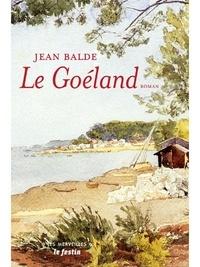 Jean Balde - Le Goéland - Suivi de Le Goéland par Jean Balde et de La Poésie du bassin d'Arcachon.