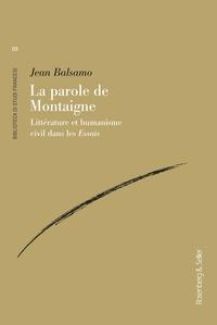 Jean Balsamo - La parole de Montaigne - Littérature et humanisme civil dans les Essais.