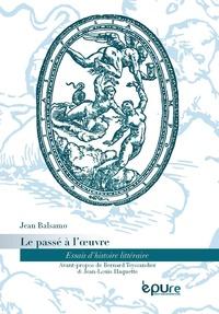Le passé à loeuvre - Essais dhistoire littéraire.pdf