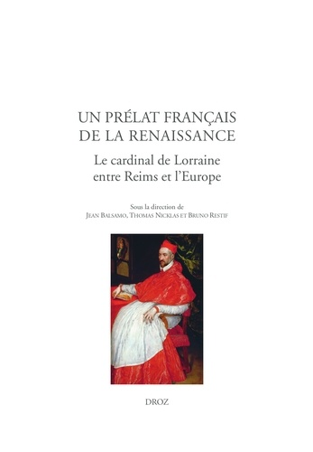 Un prélat français de la Renaissance. Le cardinal de Lorraine entre Reims et l'Europe