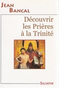 Jean Bancal - Decouvrir les prieres a la trinite.