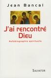 Jean Bancal - J'ai rencontré Dieu - Autobiographie spirituelle.