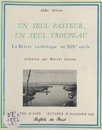 Jean-Baptiste Allain et Marcel Launay - Un seul pasteur, un seul troupeau : La Brière catholique au XIXe siècle.