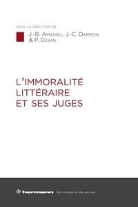 Jean-Baptiste Amadieu et Jean-Charles Darmon - L'immoralité littéraire et ses juges.
