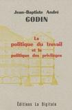 Jean-Baptiste André Godin - La politique du travail et la politique des privilèges.