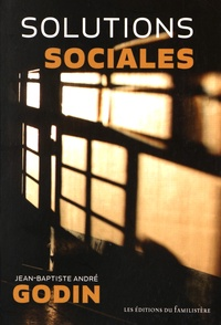 Jean-Baptiste André Godin - Solutions sociales.