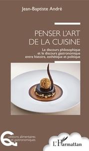 Accentsonline.fr Penser l'art de la cuisine - Le discours philosophique et le discours gastronomique entre histoire, esthétique et politique Image