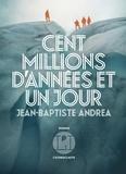 Jean-Baptiste Andrea - Cent millions d'années et un jour.