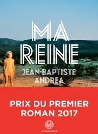 Nouveau livre réel pdf téléchargement gratuit Ma reine par Jean-Baptiste Andrea en francais 9791095438441 iBook RTF PDB