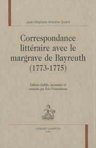 Jean-Baptiste-Antoine Suard - Correspondance littéraire avec le margrave de Bayreuth (1773-1775).