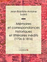 Jean-Baptiste-Antoine Suard et  Ligaran - Mémoires et correspondances historiques et littéraires inédits (1726 à 1816).