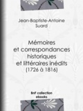 Jean-Baptiste-Antoine Suard - Mémoires et correspondances historiques et littéraires inédits (1726 à 1816).