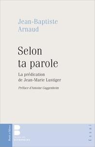 Jean-Baptiste Arnaud - Selon ta parole - La prédication de Jean-Marie Lustiger.